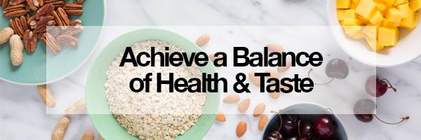 Achieve a balance of taste & health